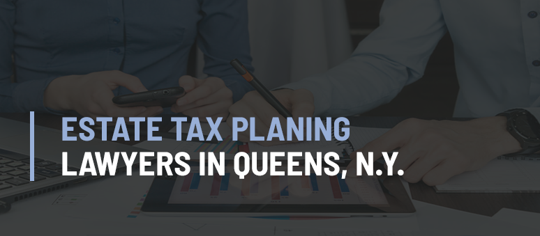 Estate Tax Planning Lawyer Forest Hills Queens NY